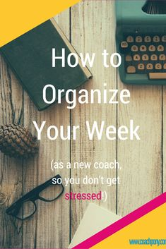 How to organize your week (so you don't get stressed out)