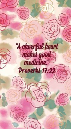"""A cheerful heart makes good medicine."" - Proverbs 17:22 --- Very true. #quote"