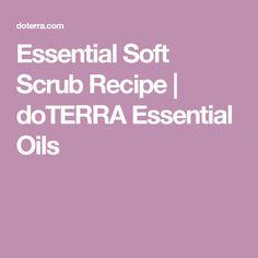 Essential Soft Scrub Recipe | doTERRA Essential Oils