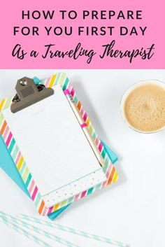 How to prepare for your first day on a new travel healthcare/travel therapy assignment.