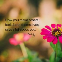 How you make others feel about themselves says a lot about you. #positivitynote #positivity #inspiration