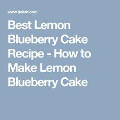 Best Lemon Blueberry Cake Recipe - How to Make Lemon Blueberry Cake