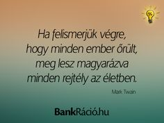Ha felismerjük végre, hogy minden ember őrült, meg lesz magyarázva minden rejtély az életben. - Mark Twain, www.bankracio.hu idézet