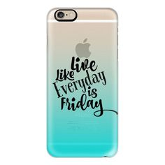 iPhone 6 Plus/6/5/5s/5c Case - LIVE LIKE EVERYDAY IS FRIDAY - AQUA... ($40) ❤ liked on Polyvore featuring accessories, tech accessories, electronics, phone cases, iphone case, iphone cover case, slim iphone case, transparent iphone case and apple iphone cases