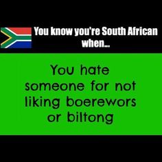 You know you're South African when you hate someone for not liking boerewors or biltong! - Enjoy the Shit South Africans Say!