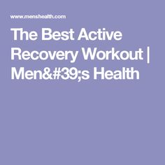 The Best Active Recovery Workout   Men's Health