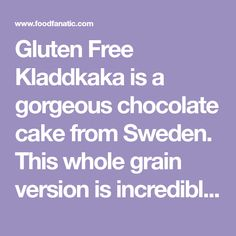 Gluten Free Kladdkaka is a gorgeous chocolate cake from Sweden. This whole grain version is incredibly delicious.