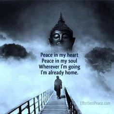 Peace in my heart, Peace in my soul, Wherever I'm going I'm already home.   ... I am trying SO hard to get back to feeling that..