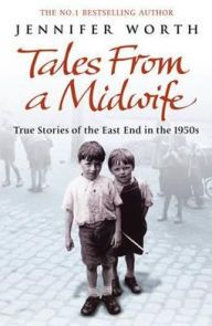 Tales from a Midwife: True Stories of the East End in the 1950s. By Jennifer Worth.