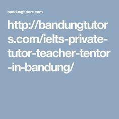 http://bandungtutors.com/ielts-private-tutor-teacher-tentor-in-bandung/