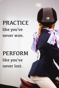 Practice like you've never won. Perform like you've never lost. Great quote for every equestrian to remember! Equine Quotes, Equestrian Quotes, Rodeo Quotes, Cow Quotes, Horse Love, Horse Girl, Dressage, Inspirational Horse Quotes, Horse Riding Quotes