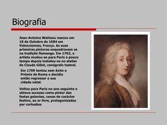 Biografia  Jean-Antoine Watteau nasceu em  10 de Outubro de 1684 em  Valenciennes, França. As suas  primeiras pinturas enq...