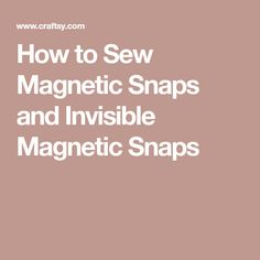 How to Sew Magnetic Snaps and Invisible Magnetic Snaps