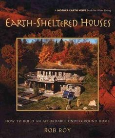 Earth-Sheltered Houses: How to Build an Affordable. (Mother Earth News Wiser Living Series) by Rob Roy. Earth Sheltered Houses How to Build an Affordable. Earth Sheltered Homes, Sheltered Housing, Earthship, Living Roofs, Underground Homes, Underground Living, Mother Earth News, Earth Homes, Natural Building