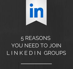 5 Reasons to Join LinkedIn Groups #SocialMedia #LinkedIn
