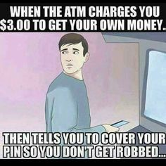 .... @Regrann from @an0n_ch3f_ch3v0 - One of the many ironies of life having to pay money to withdraw your own money?!? Might as well just put wings on money at let it fly! Lol  #when #the #atm #charges #you #3 #dollars #to #get #your #money #then #tells #you #to #cover #your #pin #so #you #dont #get #robbed #trust #truth #knowledge #wisdom #wakeup #sleeping #america #anonymous#MMV #BIGLIFE