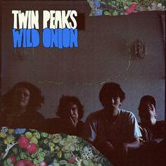 Twin Peaks Wild Onion on Limited Edition LPDon't bother asking Twin Peaks about the deeper meaning of their band name. They simply thought it sounded cool, David Lynch, Twin Peaks Band, Lp Vinyl, Vinyl Records, Ty Segall, Wild Onions, No Way Out, Landscaping With Rocks, Weird World