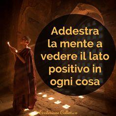 Addestra la mente a vedere il lato positivo di ogni cosa #aforismi #frasi #citazioni #evoluzionecollettiva Buddha Quotes Inspirational, Zen Quotes, Wise Quotes, Something To Remember, Magic Words, Special Quotes, Affirmation Quotes, Dalai Lama, Tantra