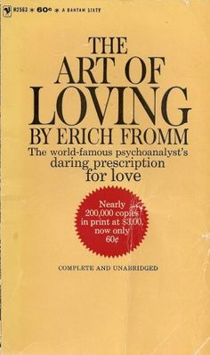 meaning of love in erich fromms novel the art of loving Tonight i will be transcribing from erich fromm's book the  that we cannot yet give a satisfactory definition of man in a psychological sense  love is the.