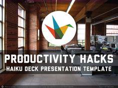 Productivity Hacks Presentation Template by Haiku Deck via slideshare