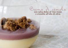 Crema di semola con salsa dolce al vino rosso e crumble all'olio di oliva. Un dolce cremoso e delicato   L'idea Pellegrina foodblog
