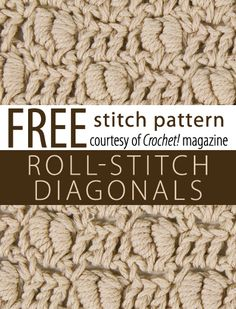 Free Roll-Stitch Diagonals Stitch Pattern from Crochet! magazine. Download here: http://www.crochetmagazine.com/stitch_patterns.php?pattern_id=68