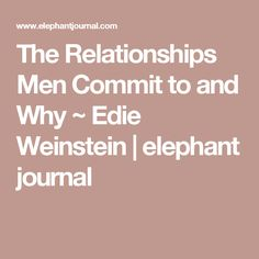 The Relationships Men Commit To And Why