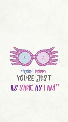 Don't worry luna lovegoos Harry potter quote, luna lovegood, ravenclaw, just as sane as Iam Images Harry Potter, Harry Potter Drawings, Harry Potter Art, Harry Potter Memes, Ravenclaw, Draco Malfoy, Rolf Scamander, Citation Harry Potter, Luna Lovegood Aesthetic