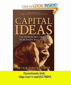 Capital Ideas The Improbable Origins of Modern Wall Street (9780471731740) Peter L. Bernstein , ISBN-10: 0471731749  , ISBN-13: 978-0471731740 ,  , tutorials , pdf , ebook , torrent , downloads , rapidshare , filesonic , hotfile , megaupload , fileserve