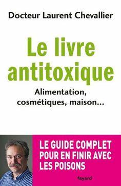 Le livre anti toxique: Alimentation, cosmétiques, maison... : le guide complet pour en finir avec les poisons de Laurent Chevallier, http://www.amazon.fr/dp/2213662126/ref=cm_sw_r_pi_dp_.ktArb1RPNQHQ