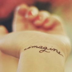 """This tattoo will be mine (left wrist, different font), along with a counterpart """"believe"""" on the right wrist. Can't wait. (Why am I waiting??) 