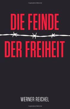 Medienhaus: Werner Reichel -  Die Feinde der Freiheit