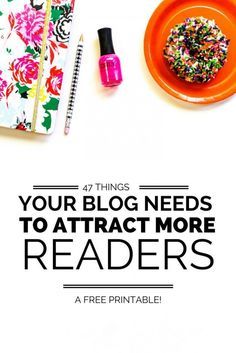 A FREE printable checklist- 47 things your blog needs to get more readers!