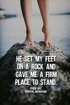 He set my feet on a rock and gave me a firm place to stand. Psalm 40:2 *bible art, verse of the day, inspiration, encouragement*