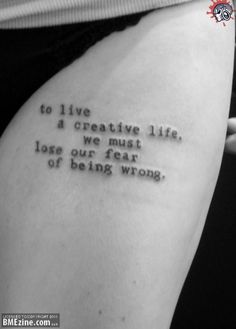 quote tattoo. I agree with this tattoo so much. It speaks to me as an artist. You have to just let go of your fear of being wrong and sometimes you come up with some amazing work from just taking that leap.