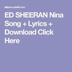 ED SHEERAN Nina Song + Lyrics + Download  Click Here Miss U Song, My Love Song, Me Me Me Song, Love Songs, One Song Lyrics, Now Song, Ed Sheeran First Song, Gorillaz, All Right Song