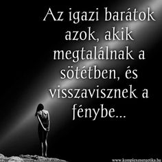 ...visszavisz A FÉNYBE...☆ Bff Quotes, Best Friends Forever, Best Mom, Einstein, Quotations, Friendship, Encouragement, Inspirational Quotes, Wisdom