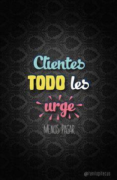 """""""A los clientes todo les urge, menos pagar"""" /  #Marketuando #Frases"""