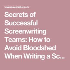 Secrets of Successful Screenwriting Teams: How to Avoid Bloodshed When Writing a Script With a Partner - MovieMaker Magazine