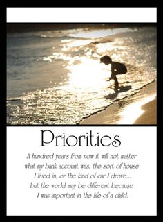 PRIORITIES by Forest E. Witcraft, one of my all time favorite quotes!!!