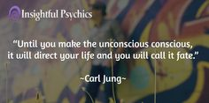 """Until you make the unconscious conscious, it will direct your life and you will call it fate.""  ~Carl Jung~"
