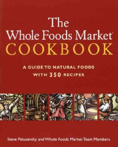 The Whole Foods Market Cookbook: A Guide to Natural Foods With 350 Recipes (Paperback)