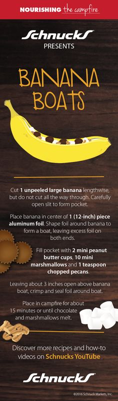 Going camping? Try these delicious Banana Boats over a warm campfire! Step 1: Cut unpeeled banana lengthwise, but not all the way through. Carefully open slit to form pocket. Step 2: Place banana in center of foil and shape foil to form a boat. Step 3: Fill pocket with mini peanut butter cups, marshmallows and chopped pecans. Step 4: Seal foil around boat and place in campfire. Step 5: Let cook for 15 min, serve and enjoy!