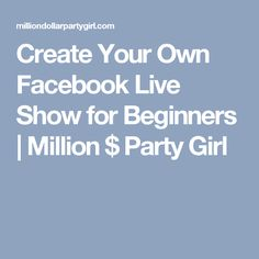 Create Your Own Facebook Live Show for Beginners | Million $ Party Girl