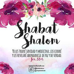 *«Yo les traeré sanidad y medicina; los curaré y les revelaré abundancia de paz y de verdad».* (Jer. 33:6) Que el Eterno y Todopoderoso Dios te conceda un día de delicia, salud, luz y victoria. ¡Shabat Shalom!