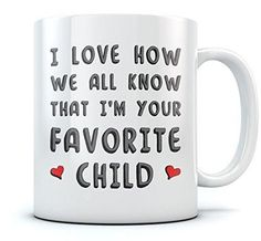 I'm Your Favorite Child Funny Ceramic Coffee Mug - Novelty Birthday Present Idea For Parents From Son or Daughter Father's Day gift for Dad Unique Mother's Day Cup For Mom Tea Mug 11 Oz. White present for dad | present for dad from kids | present for dad from daughter | present for dad birthday | present for dad birthday from daughter | present for dad to buy