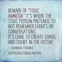 """Beware of """"toxic amnesia"""". It's where the toxic person pretends to not remember events or conversations. It's done to create chaos & doubt in the victim."""