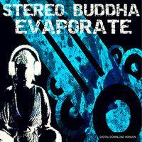 Stereo Buddha-Evaporate by stereobuddhamusic on SoundCloud