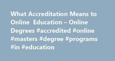 What Accreditation Means to Online Education – Online Degrees #accredited #online #masters #degree #programs #in #education http://montana.remmont.com/what-accreditation-means-to-online-education-online-degrees-accredited-online-masters-degree-programs-in-education/  # What Accreditation Means to Online Education Featured College Accreditation of higher education institutions typically indicates an official, U.S. Department of Education-sanctioned review of each academic model. The privilege…