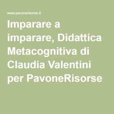 Imparare a imparare, Didattica Metacognitiva di Claudia Valentini per PavoneRisorse